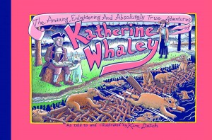 The Amazing, Enlightening and Absolutely True Adventures of Katherine Whaley by Kim Deitch
